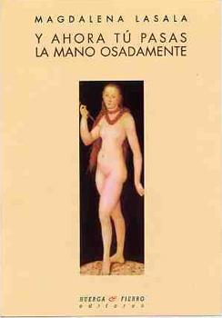 Poetizando- 35: Y ahora tú pasas la mano osadamente (poemario de Magdalena Lasala)